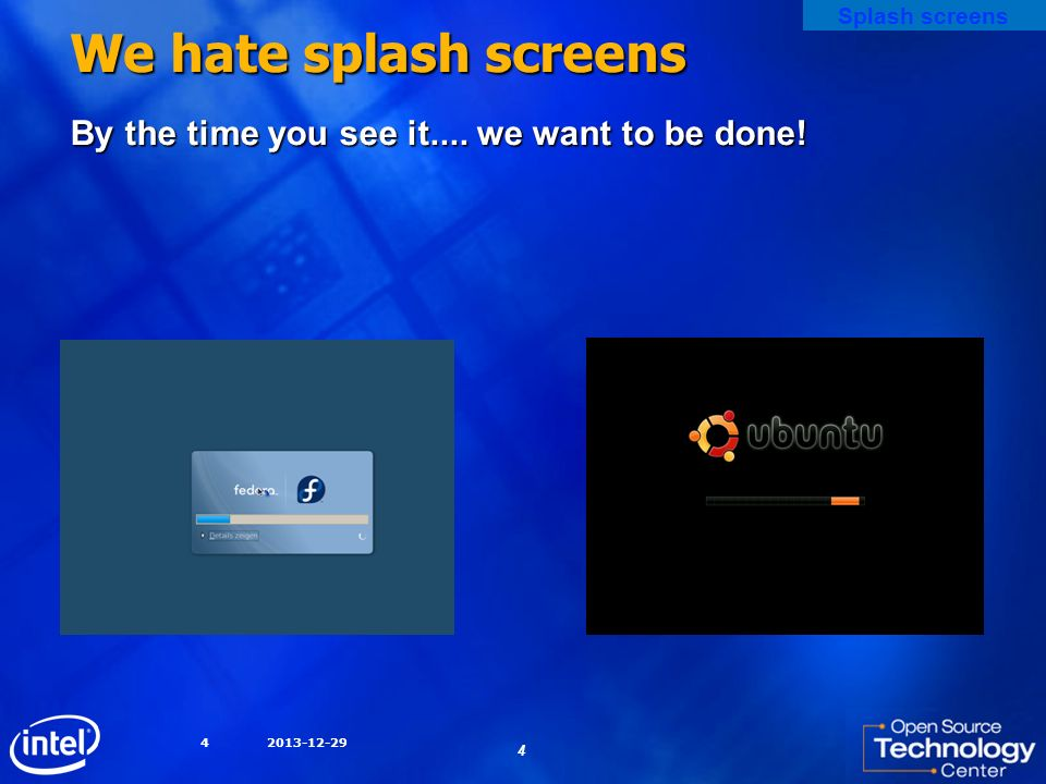 We hate splash screens By the time you see it.... we want to be done!
