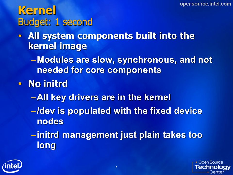 Kernel Budget: 1 second All system components built into the kernel image. Modules are slow, synchronous, and not needed for core components.