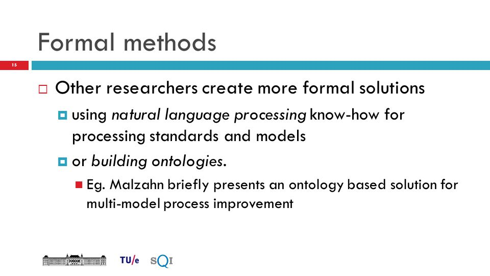 Formal methods Other researchers create more formal solutions
