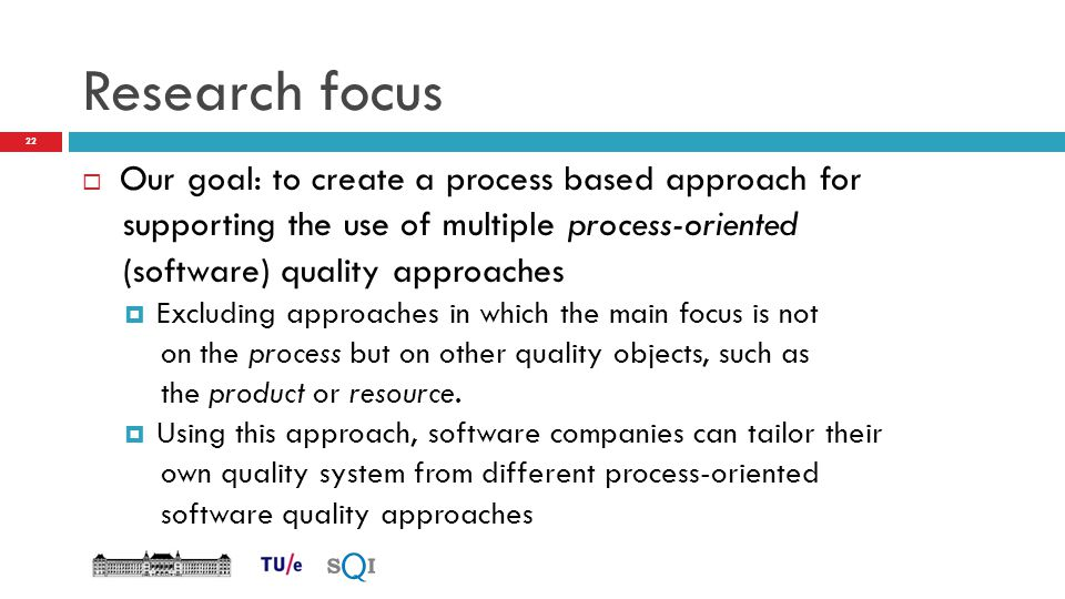 Research focus Our goal: to create a process based approach for