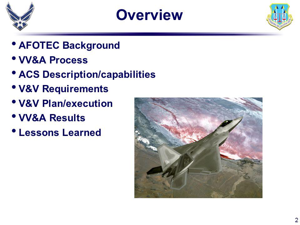 Overview AFOTEC Background VV&A Process ACS Description/capabilities