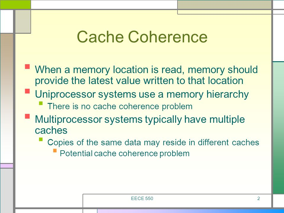 Cache Coherence When a memory location is read, memory should provide the latest value written to that location.