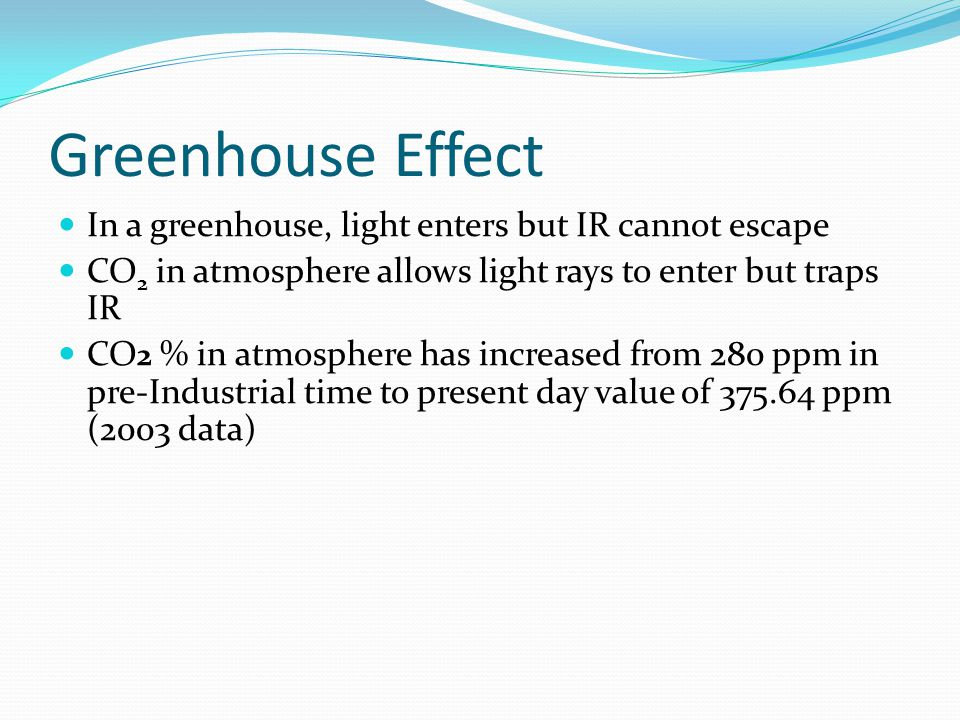 Greenhouse Effect In a greenhouse, light enters but IR cannot escape