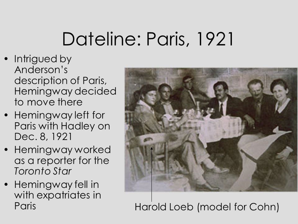 Dateline: Paris, 1921 Intrigued by Anderson's description of Paris, Hemingway decided to move there.