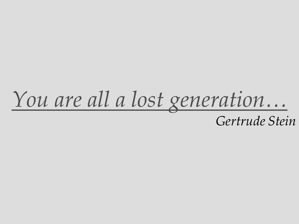 You are all a lost generation…