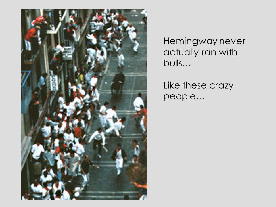Hemingway never actually ran with bulls…
