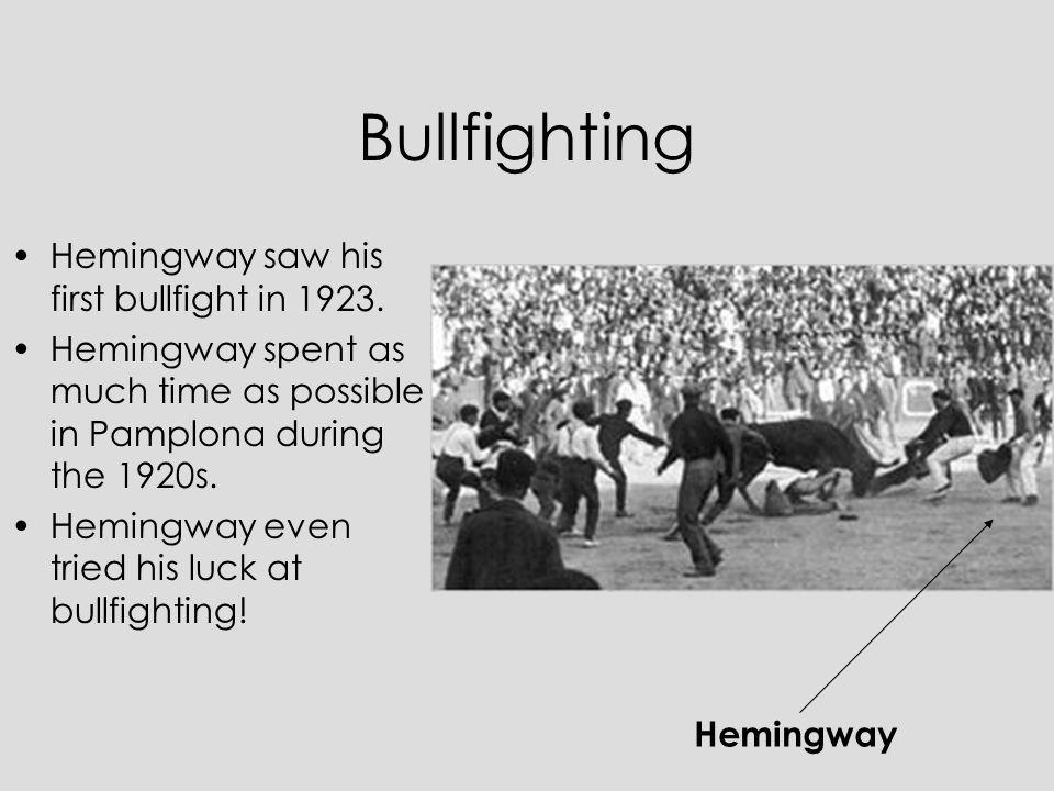 Bullfighting Hemingway saw his first bullfight in 1923.