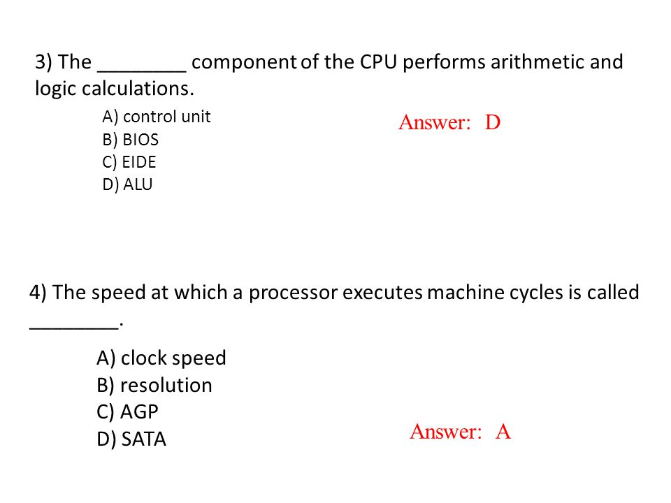 3) The ________ component of the CPU performs arithmetic and logic calculations. A) control unit B) BIOS C) EIDE D) ALU
