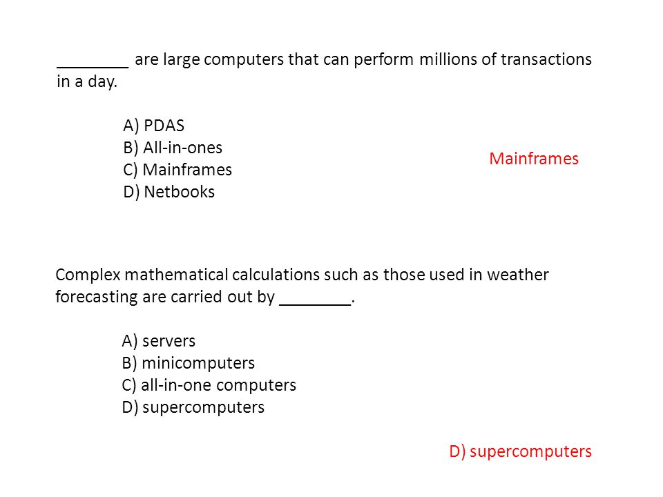 ________ are large computers that can perform millions of transactions in a day.
