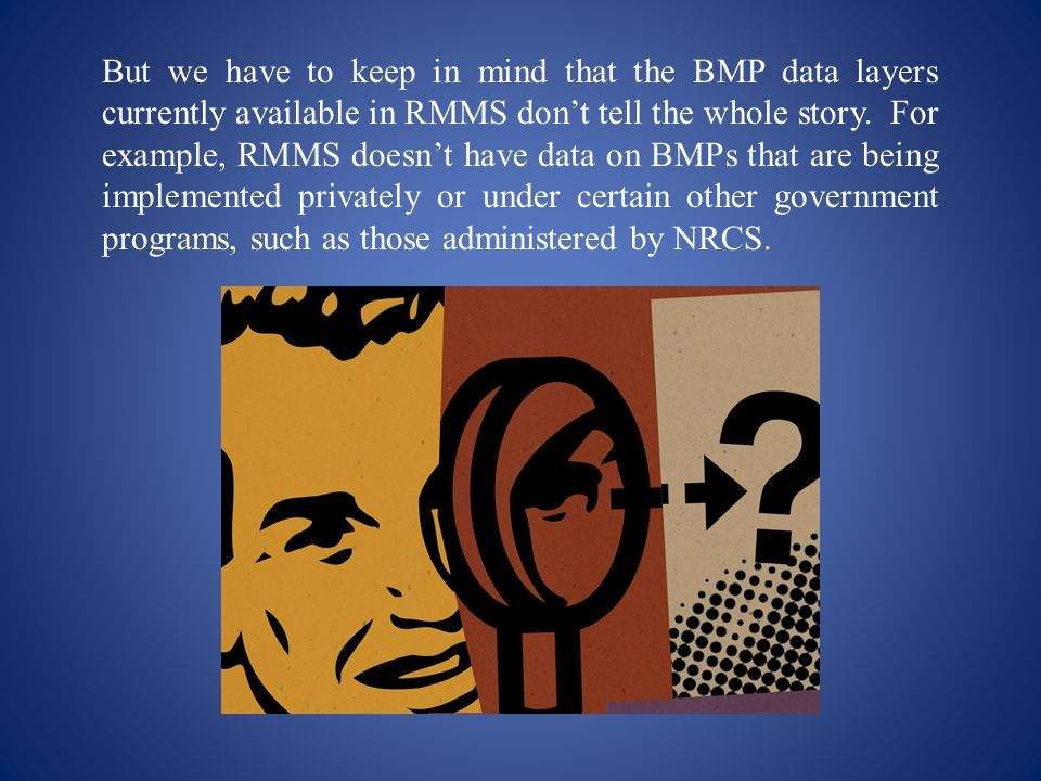 But we have to keep in mind that the BMP data layers currently available in RMMS don't tell the whole story.