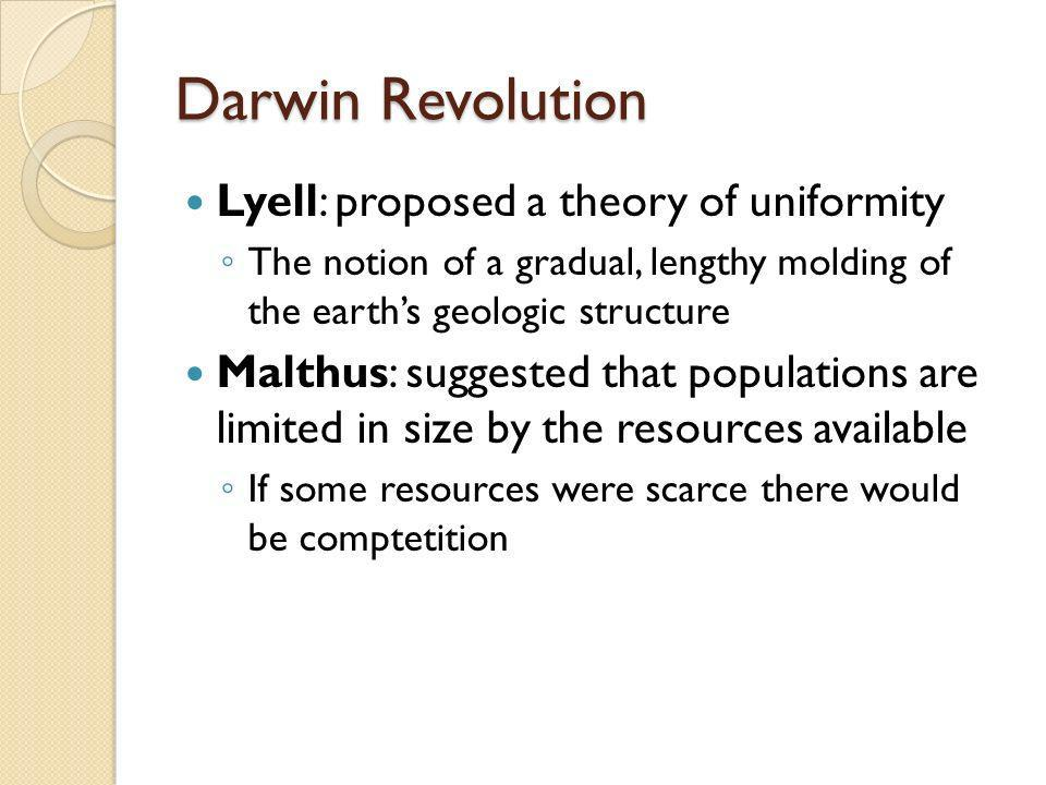 Darwin Revolution Lyell: proposed a theory of uniformity