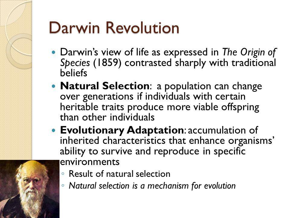 Darwin RevolutionDarwin's view of life as expressed in The Origin of Species (1859) contrasted sharply with traditional beliefs.