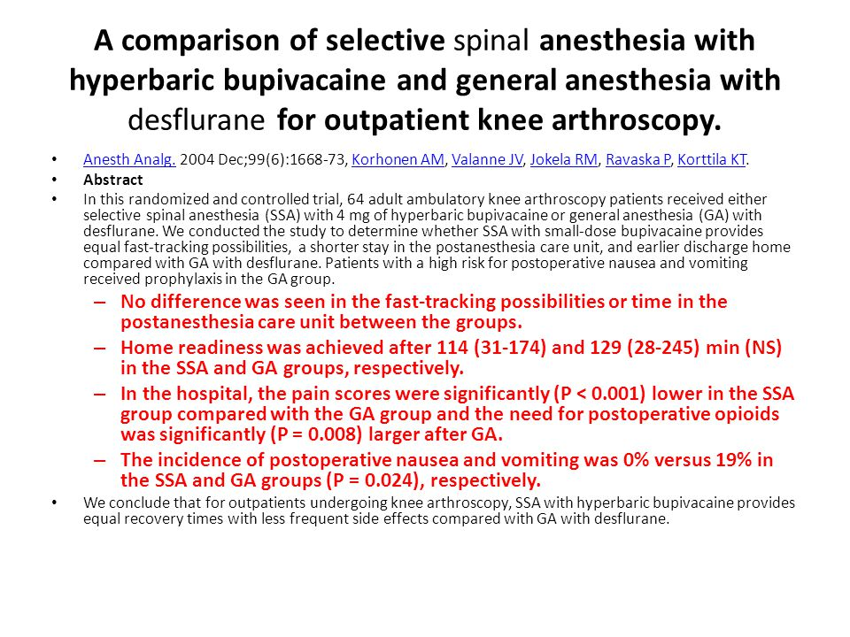 A comparison of selective spinal anesthesia with hyperbaric bupivacaine and general anesthesia with desflurane for outpatient knee arthroscopy.