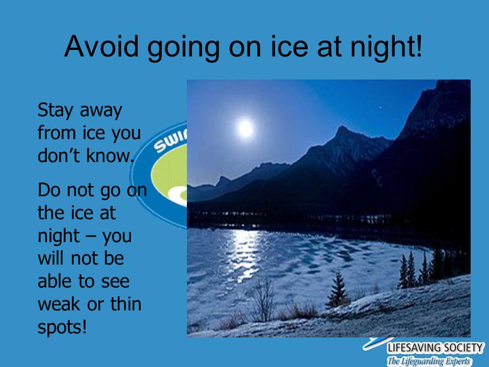 Avoid going on ice at night!