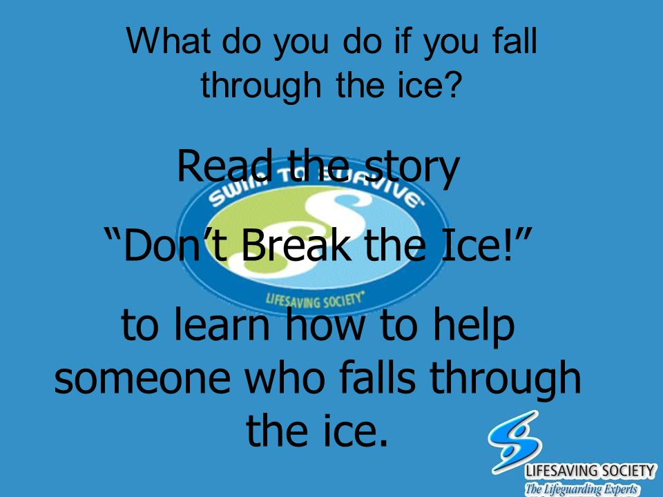 What do you do if you fall through the ice