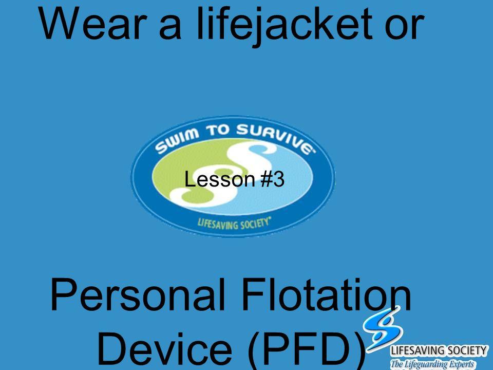 Wear a lifejacket or Personal Flotation Device (PFD)