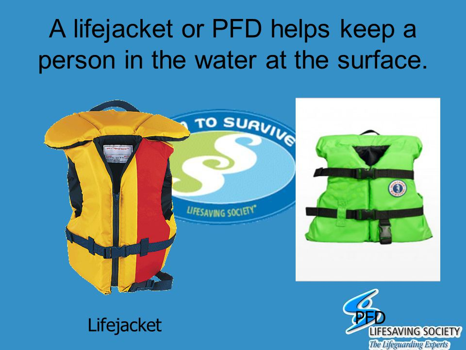 A lifejacket or PFD helps keep a person in the water at the surface.
