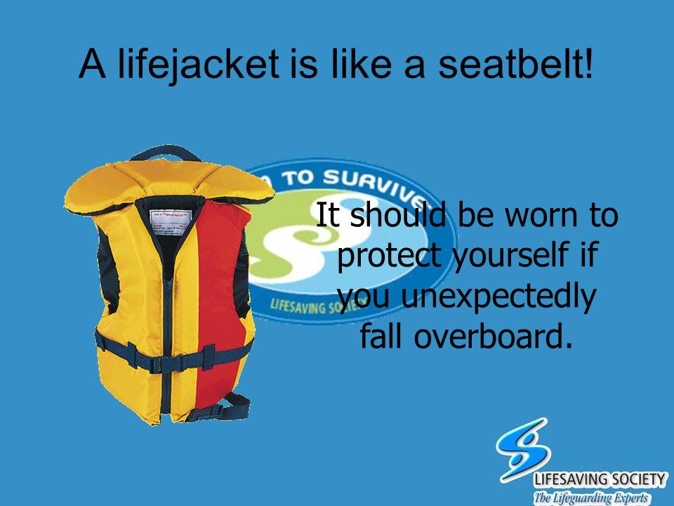 A lifejacket is like a seatbelt!