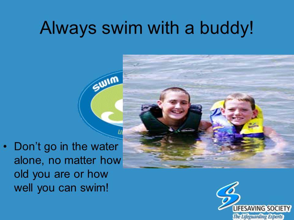 Always swim with a buddy!