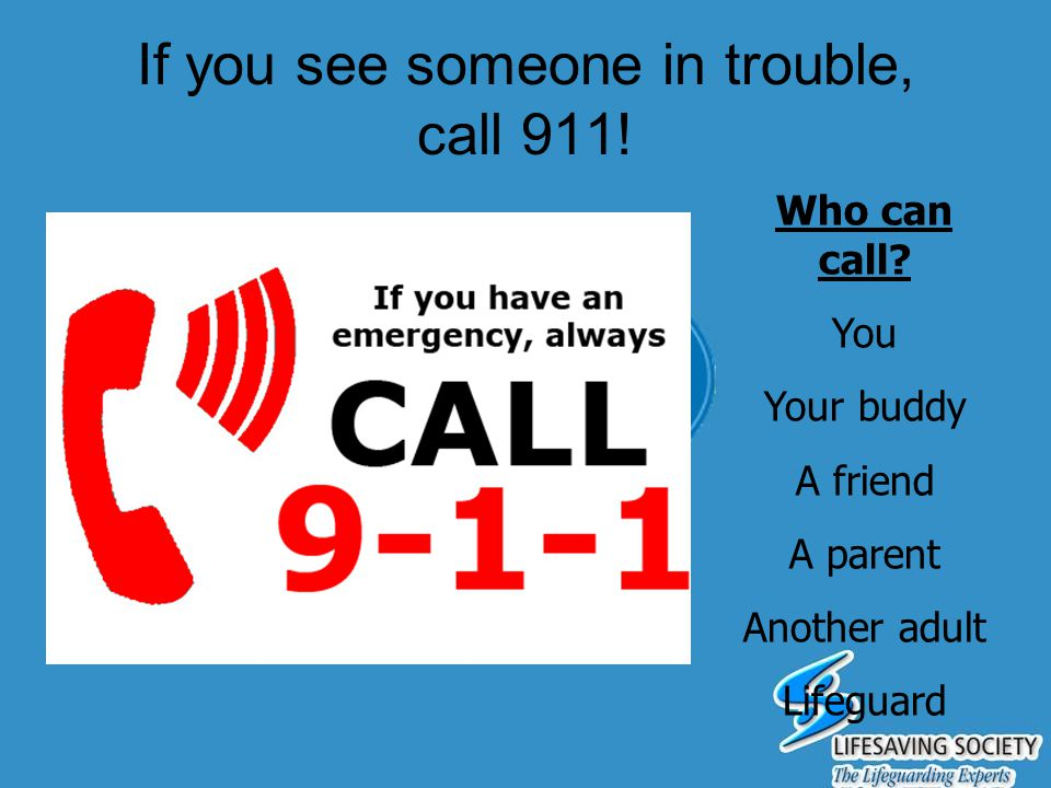 If you see someone in trouble, call 911!