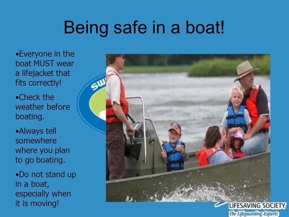 Being safe in a boat! Everyone in the boat MUST wear a lifejacket that fits correctly! Check the weather before boating.