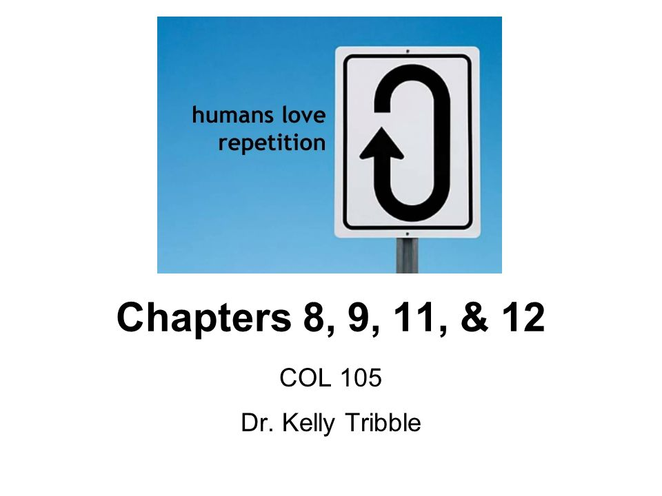 Chapters 8, 9, 11, & 12 COL 105 Dr. Kelly Tribble