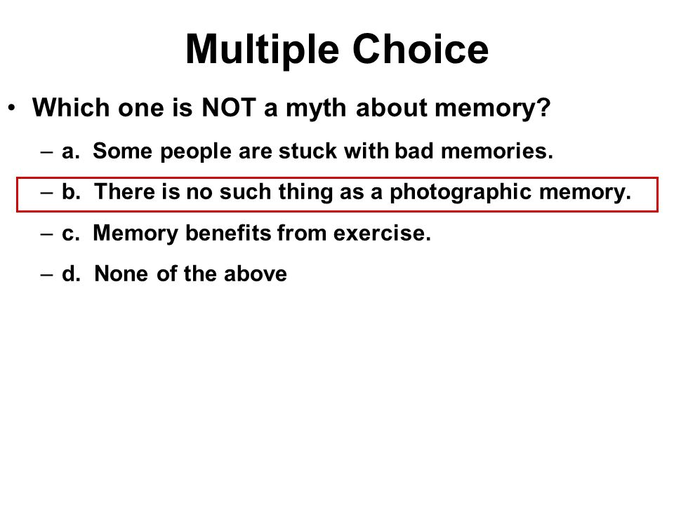 Multiple Choice Which one is NOT a myth about memory