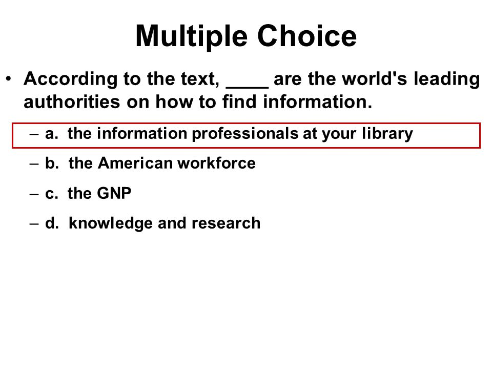 Multiple Choice According to the text, ____ are the world s leading authorities on how to find information.