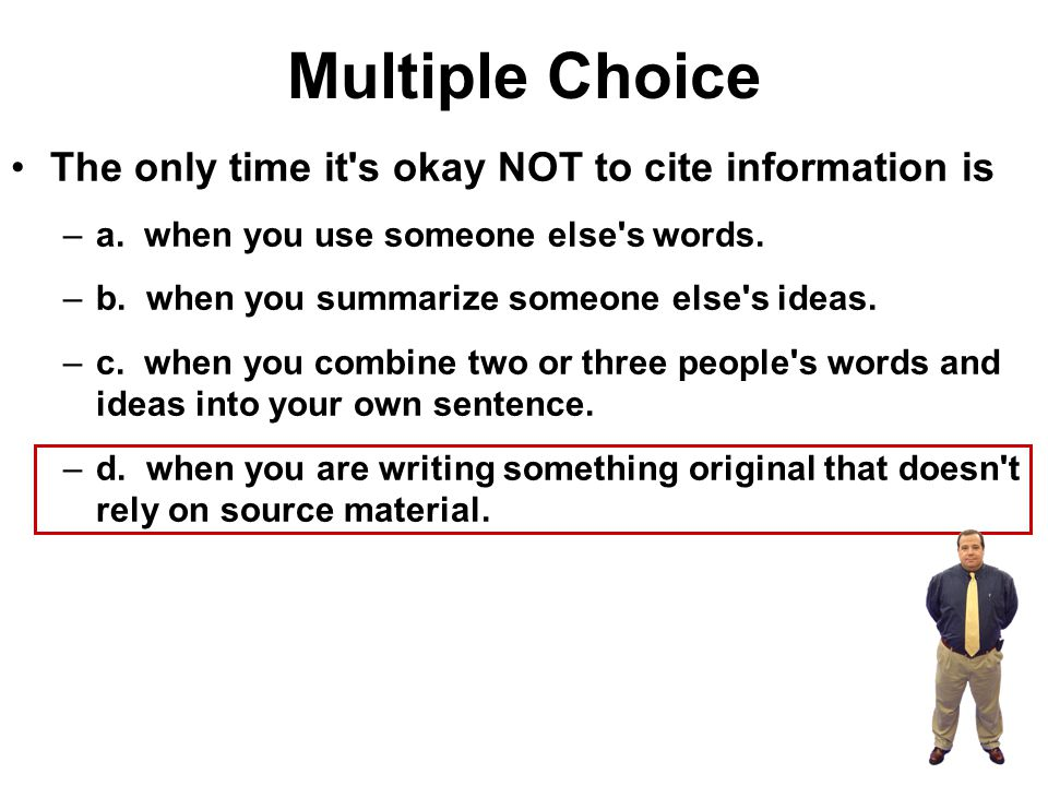 Multiple Choice The only time it s okay NOT to cite information is