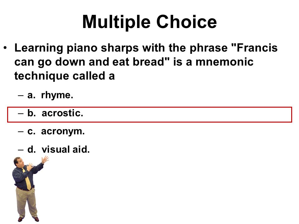 Multiple Choice Learning piano sharps with the phrase Francis can go down and eat bread is a mnemonic technique called a.
