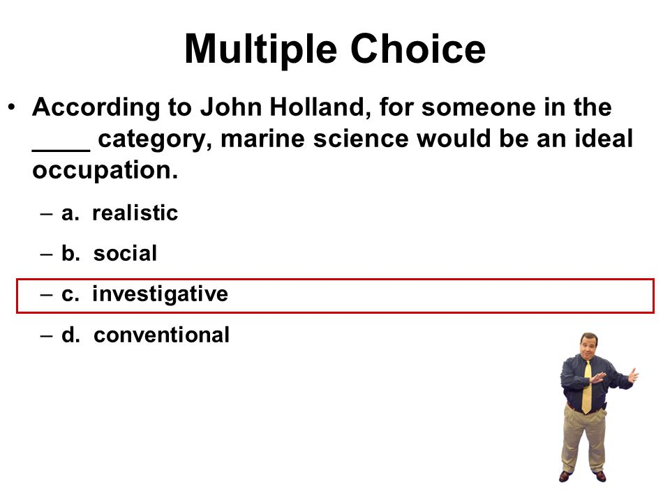Multiple Choice According to John Holland, for someone in the ____ category, marine science would be an ideal occupation.