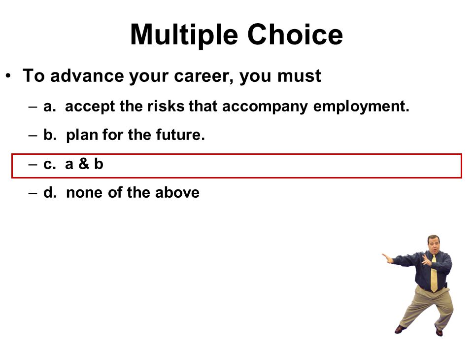 Multiple Choice To advance your career, you must