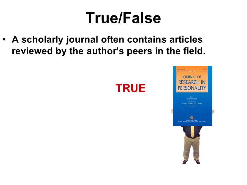 True/False A scholarly journal often contains articles reviewed by the author s peers in the field.