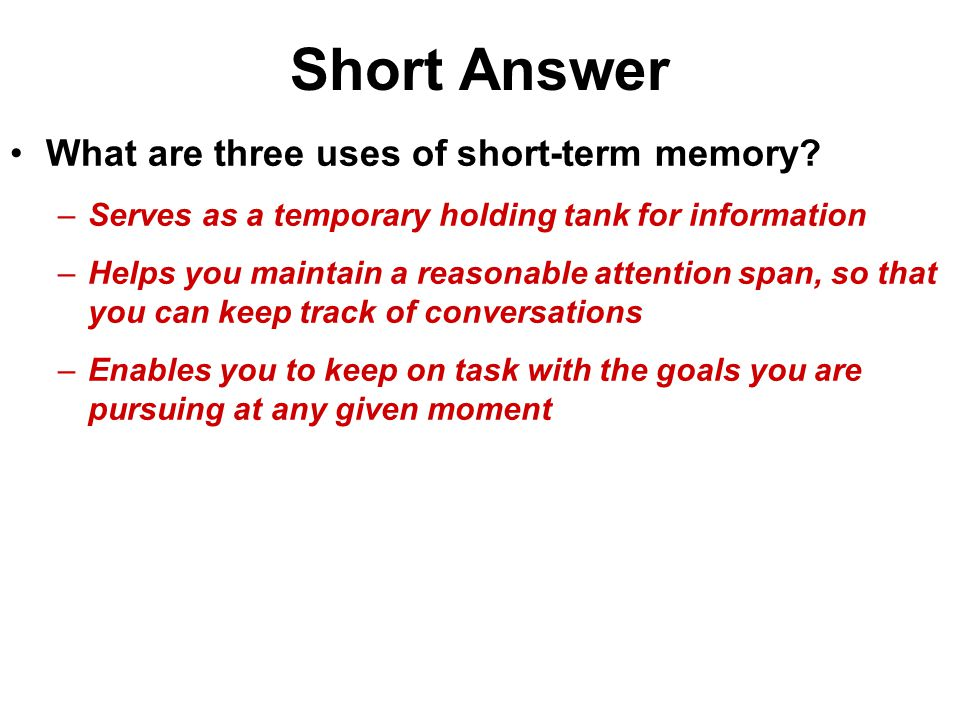 Short Answer What are three uses of short-term memory