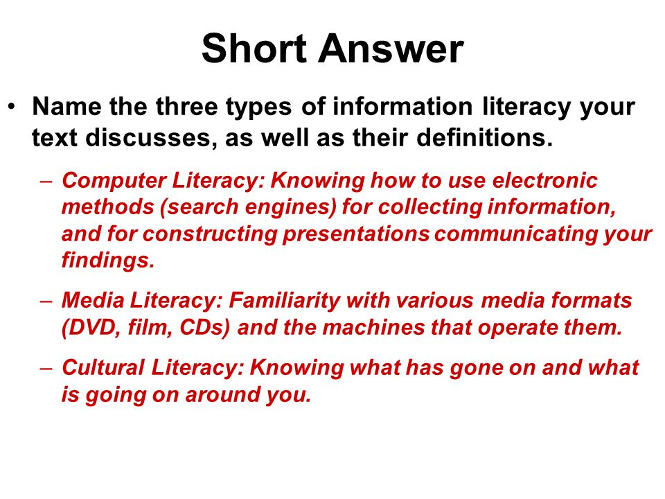 Short Answer Name the three types of information literacy your text discusses, as well as their definitions.