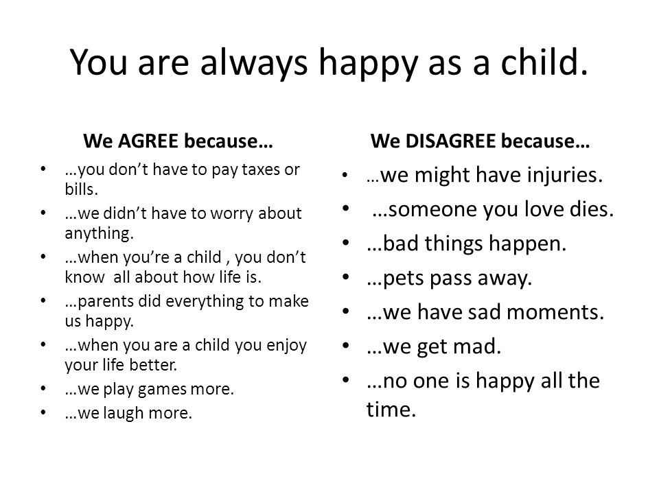 You are always happy as a child.