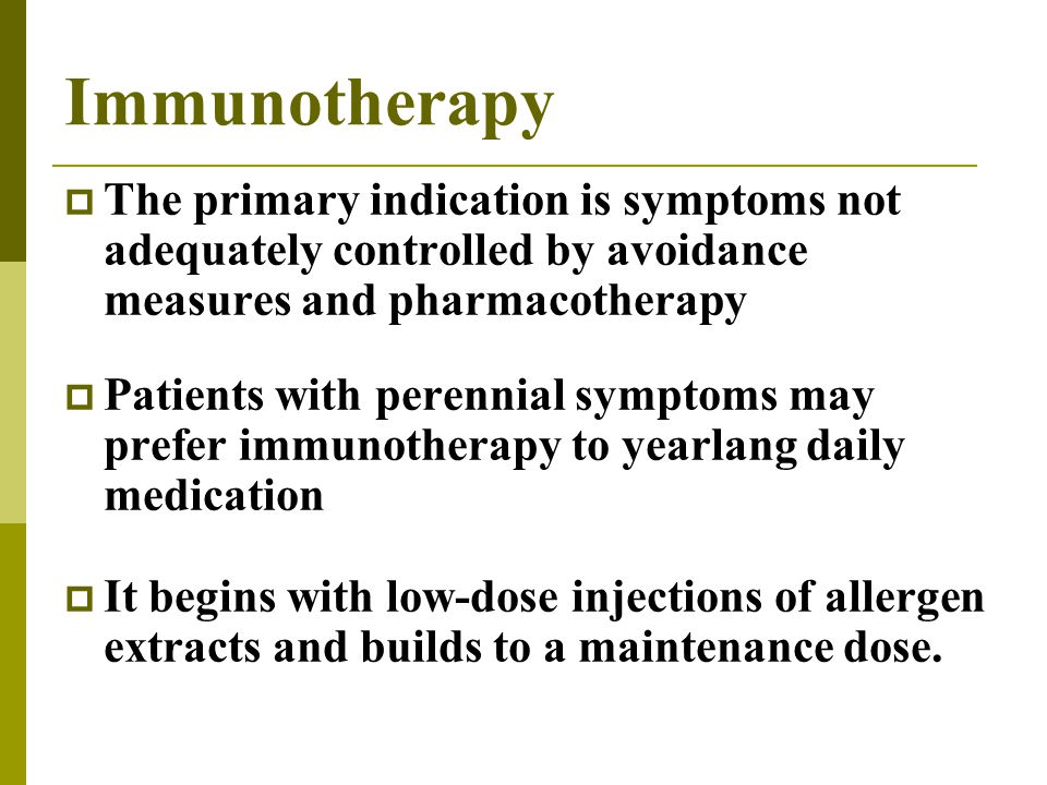Immunotherapy The primary indication is symptoms not adequately controlled by avoidance measures and pharmacotherapy.