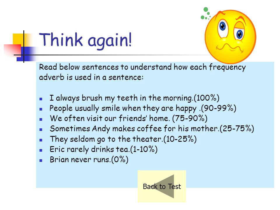 Think again! Read below sentences to understand how each frequency