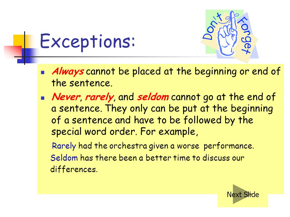 Exceptions: Always cannot be placed at the beginning or end of the sentence.
