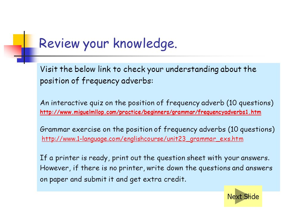 Review your knowledge. Visit the below link to check your understanding about the. position of frequency adverbs: