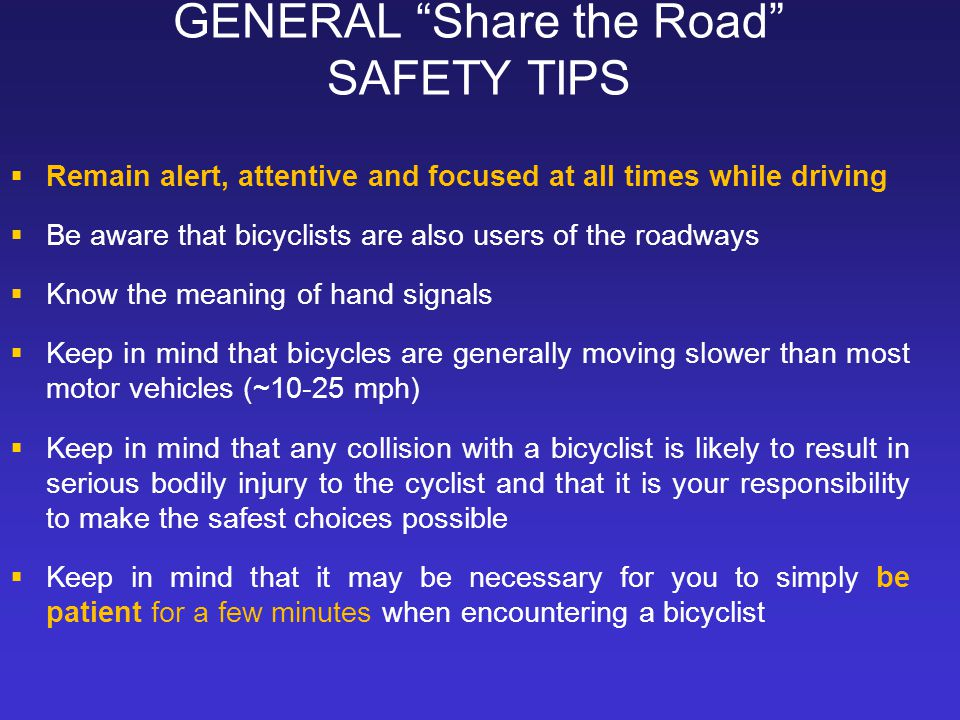 GENERAL Share the Road SAFETY TIPS