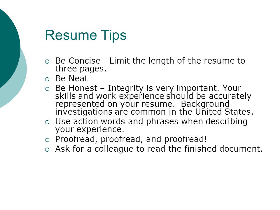 Resume Tips Be Concise - Limit the length of the resume to three pages. Be Neat.