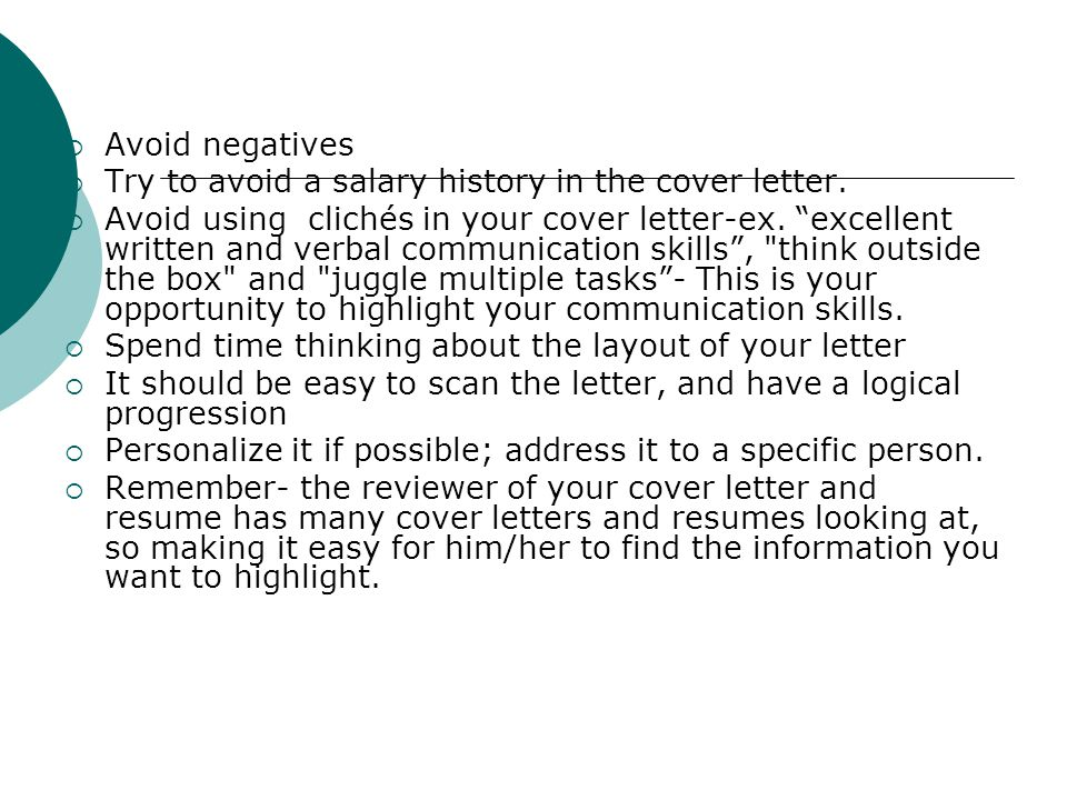 Avoid negatives Try to avoid a salary history in the cover letter.