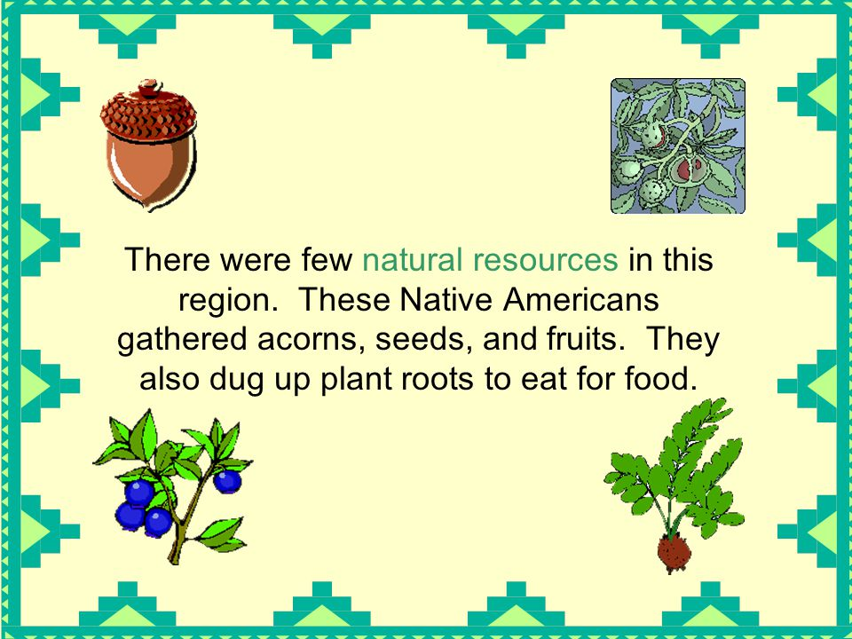 There were few natural resources in this region