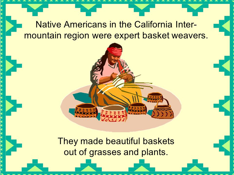 They made beautiful baskets out of grasses and plants.