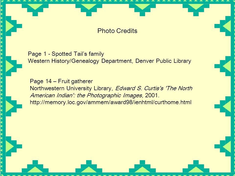 Photo Credits Page 1 - Spotted Tail's family Western History/Genealogy Department, Denver Public Library.