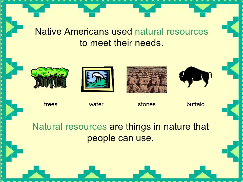 Native Americans used natural resources to meet their needs.