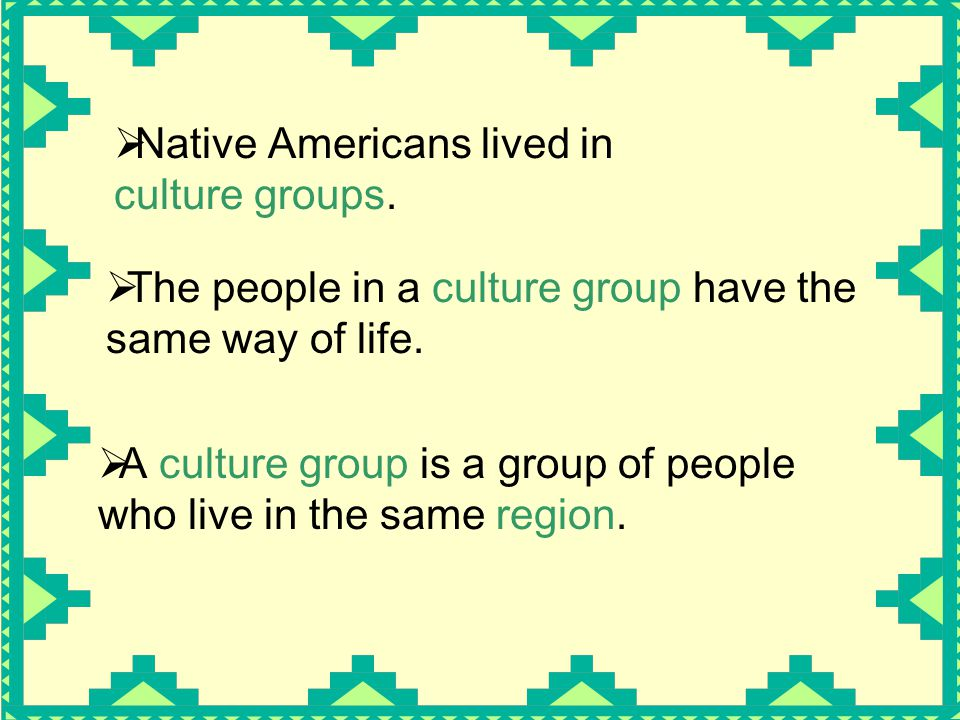 Native Americans lived in culture groups.
