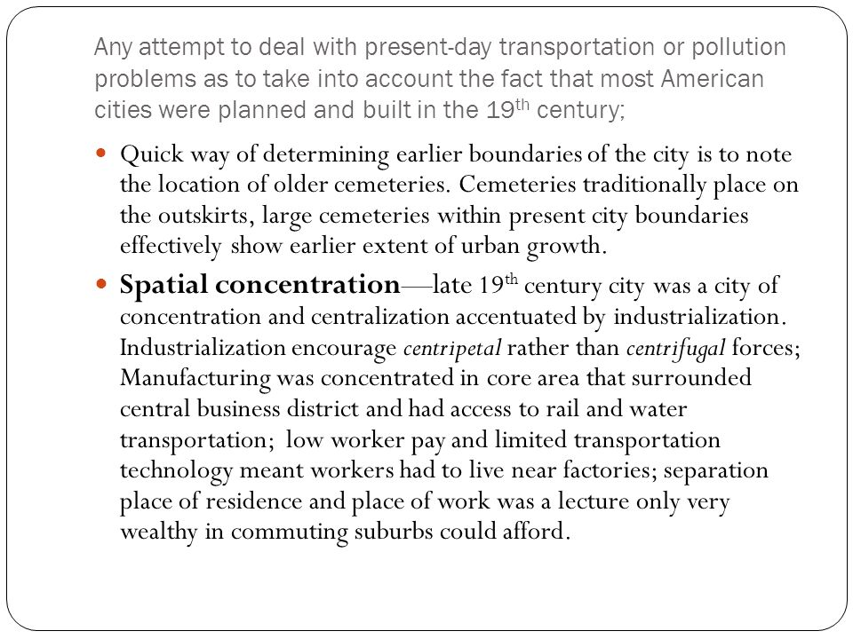 Any attempt to deal with present-day transportation or pollution problems as to take into account the fact that most American cities were planned and built in the 19th century;