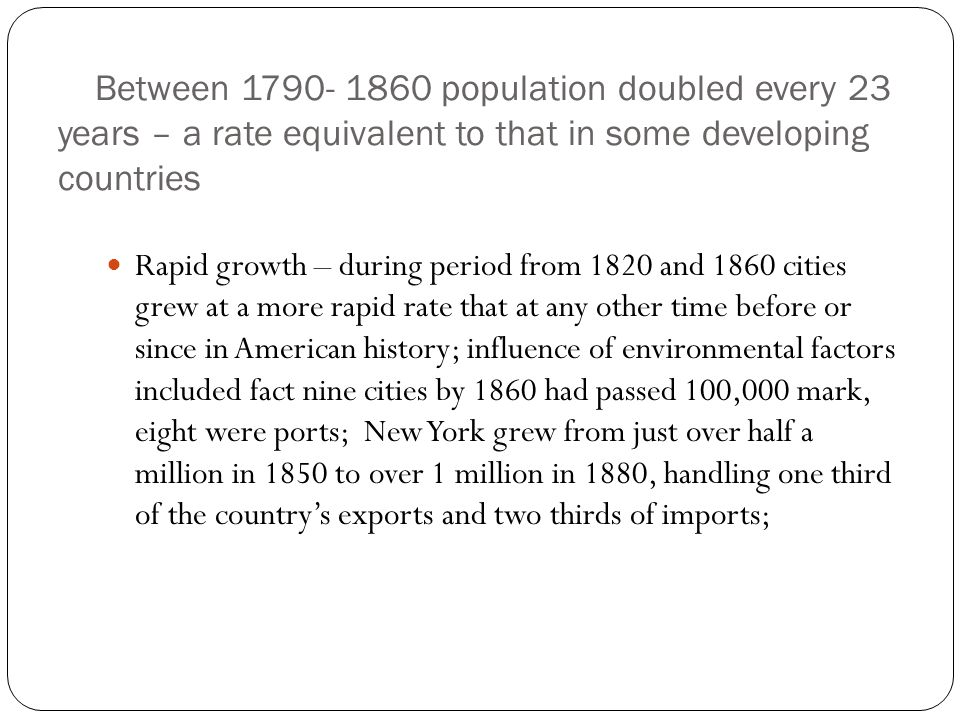 Between 1790- 1860 population doubled every 23 years – a rate equivalent to that in some developing countries